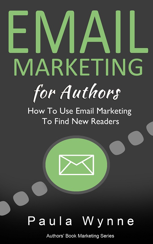 Email Marketing for Authors: How To Use Email Marketing To Find New Readers